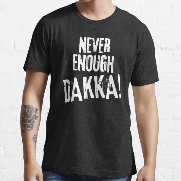 Never Enough Dakka Orks Wargaming Tabletop Miniatures Gaming Essential T-Shirt