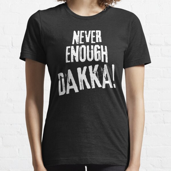 Never Enough Dakka Orks Wargaming Tabletop Miniatures Gaming Essential T-Shirt