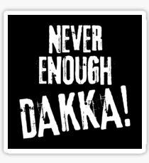 Never Enough Dakka Orks 40k Wargaming Tabletop Miniatures Gaming Sticker
