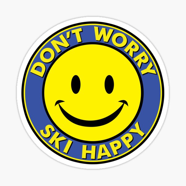 Don't Worry Ski Happy Skiing Cute Smiley Snowboarding Ski The East Sticker