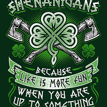 Funny Shenanigans St. Patrick's Day Irish Shamrock T-Shirt Hoodie Tank Top Mug  by FabbyTees