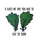 Kale Pun - It Kales Me that you Have to Leaf so Soon by artsbycheri