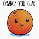 Food Pun - Orange You Glad... by artsbycheri