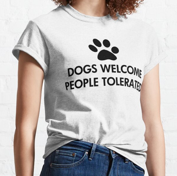 Dogs Welcome People Tolerated Classic T-Shirt