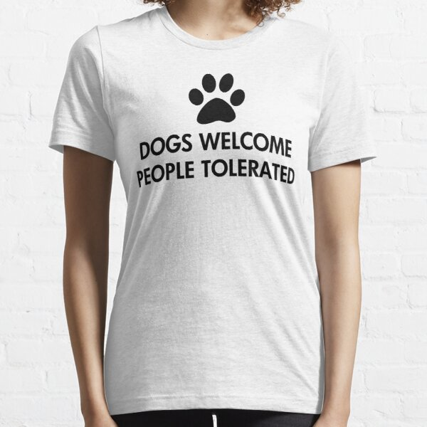 Dogs Welcome People Tolerated Essential T-Shirt