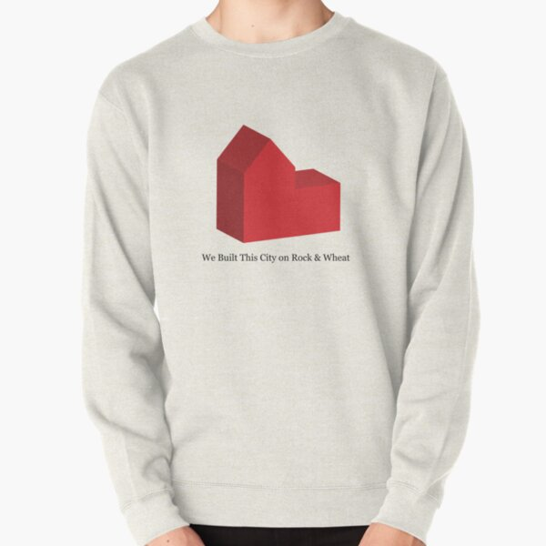 We Built This City on Rock & Wheat Pullover Sweatshirt