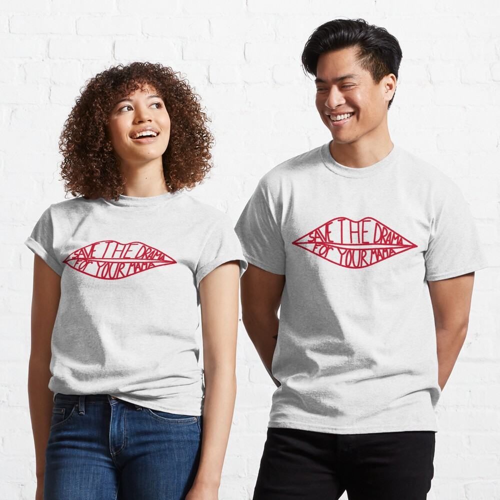 Save the drama for your mama Classic T-Shirt