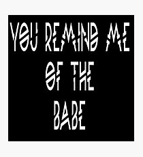 You Remind Me Of The Babe - Labyrinth Quote Photographic Print