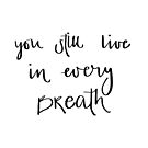 You still live in every breath by Nathalie Himmelrich
