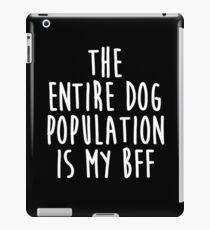 The Entire Dog Population Is My Best Friend iPad Case/Skin