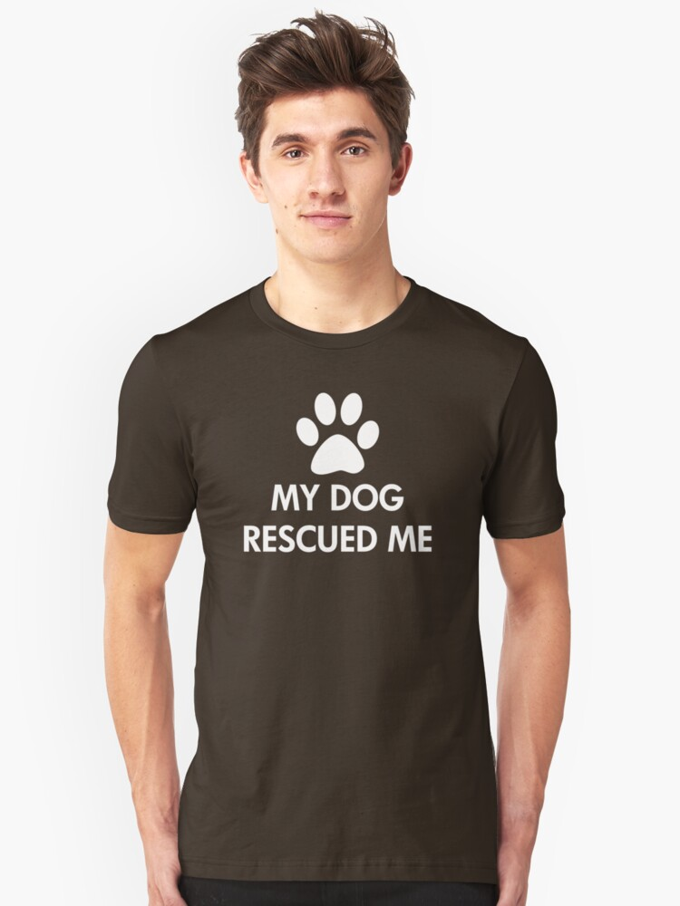 'My Dog Rescued Me Slogan' T-Shirt by ironydesigns
