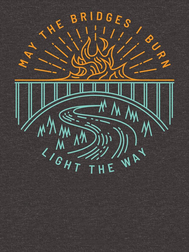 May The Bridges I Burn Light The Way by DOODL