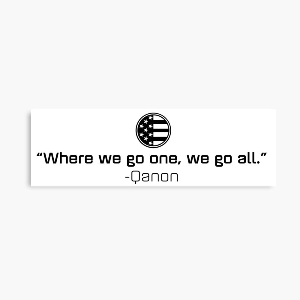 Qanon - Where we go one, we go all. Canvas Print