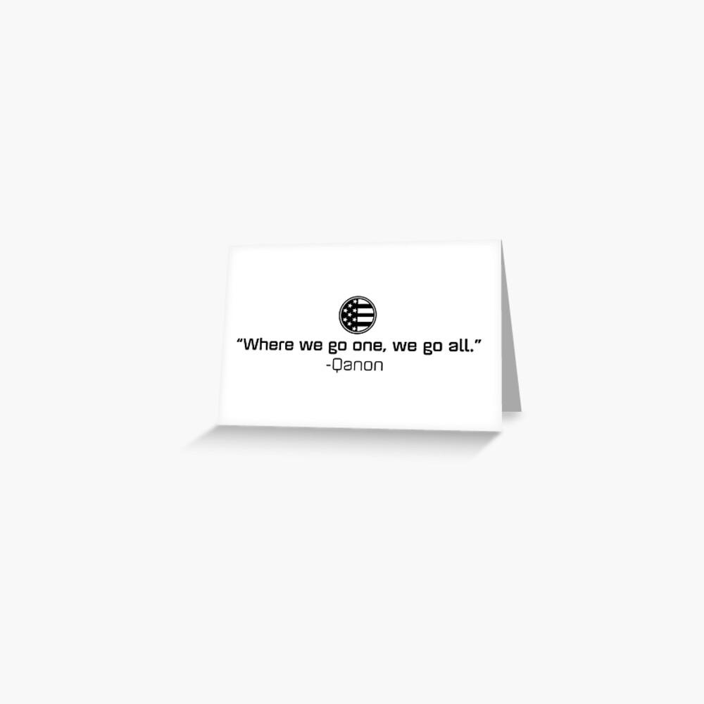 Qanon - Where we go one, we go all. Greeting Card
