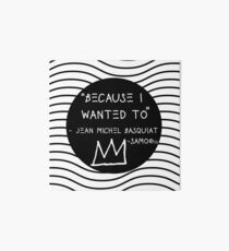 """Because I Wanted To"" - Basquiat Art Board"