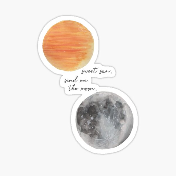 sweet sun, send me the moon. (font 2) Sticker