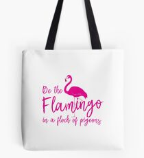 Be the flamingo in a flock of pigeons Tote Bag