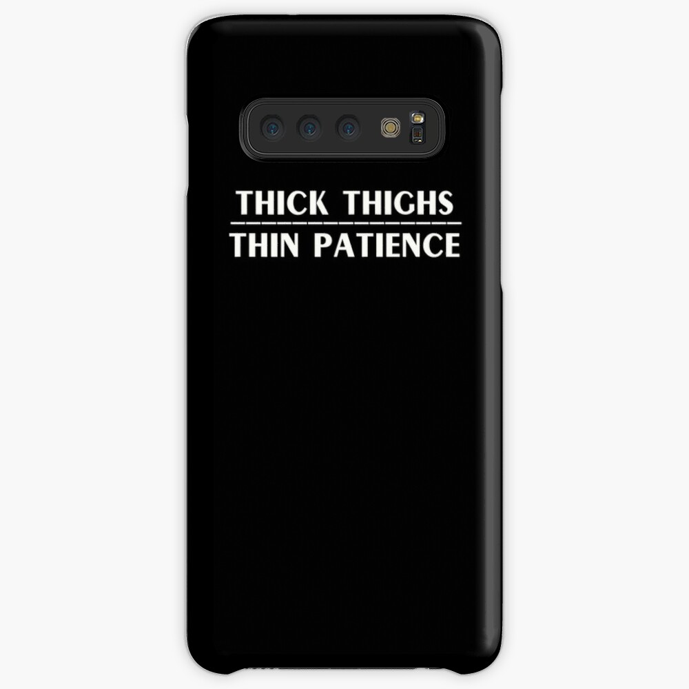 Thick Thighs Thin Patience Witty Sarcastic Sassy Quote Case & Skin for Samsung Galaxy