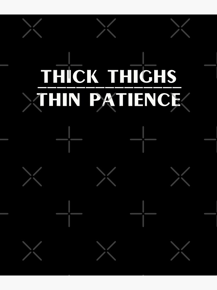 Thick Thighs Thin Patience Witty Sarcastic Sassy Quote by thespottydogg