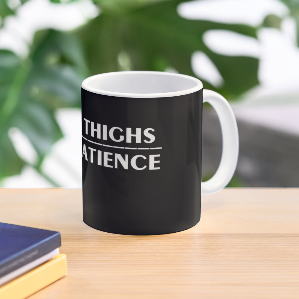 Thick Thighs Thin Patience Witty Sarcastic Sassy Quote Mug