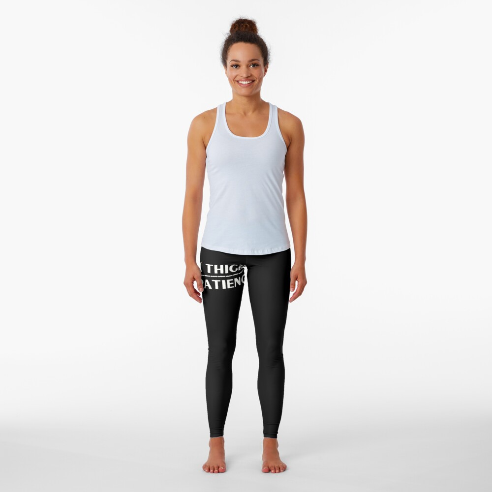 Thick Thighs Thin Patience Witty Sarcastic Sassy Quote Leggings