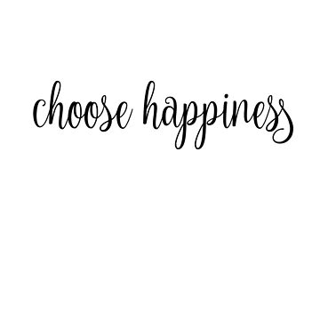 choose happiness - black by maddiepeacock