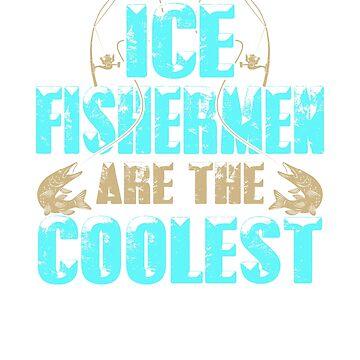 Ice Fishing Fishermen Funny Gifts For Men Women Fisherman by arsdgibbons