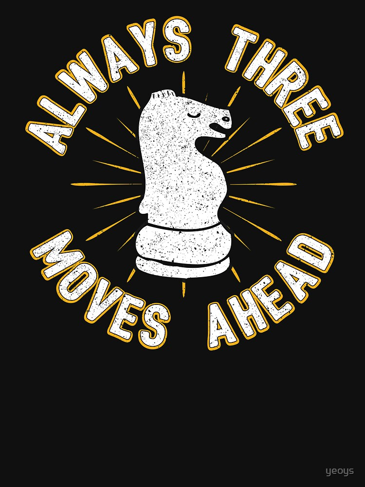 Always 3 Moves Ahead Knight Chess Piece - Cool Chess Club Gift by yeoys