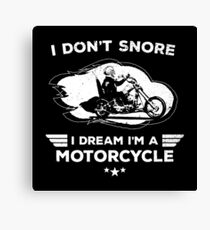 I Don't Snore I Dream I'm A Motorcycle Funny Canvas Print