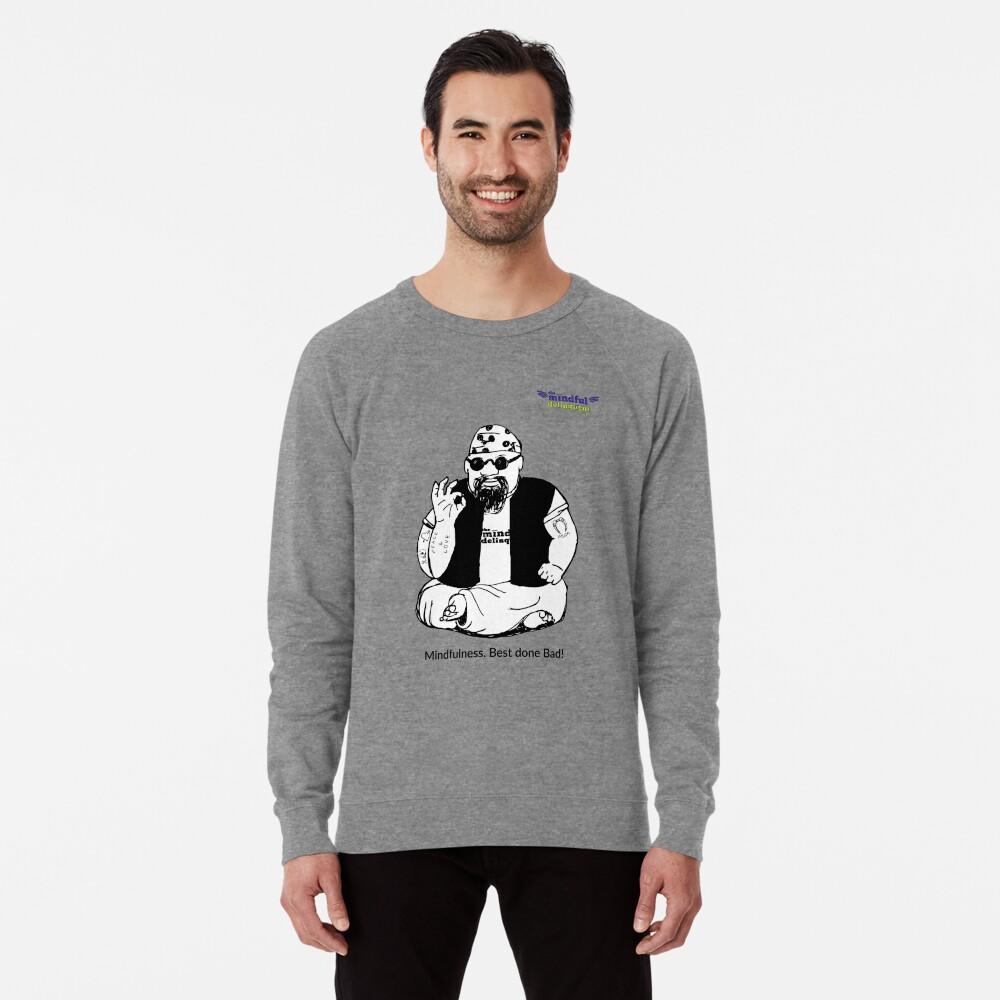 Mindfulness. Best Done Bad Lightweight Sweatshirt