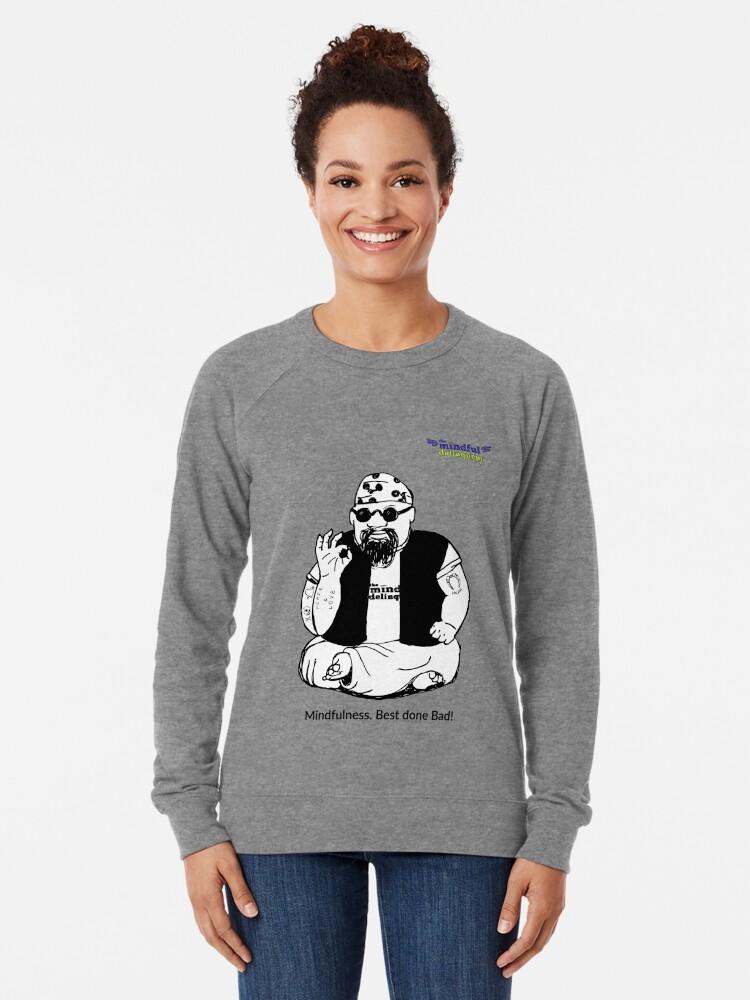 Alternate view of Mindfulness. Best Done Bad Lightweight Sweatshirt