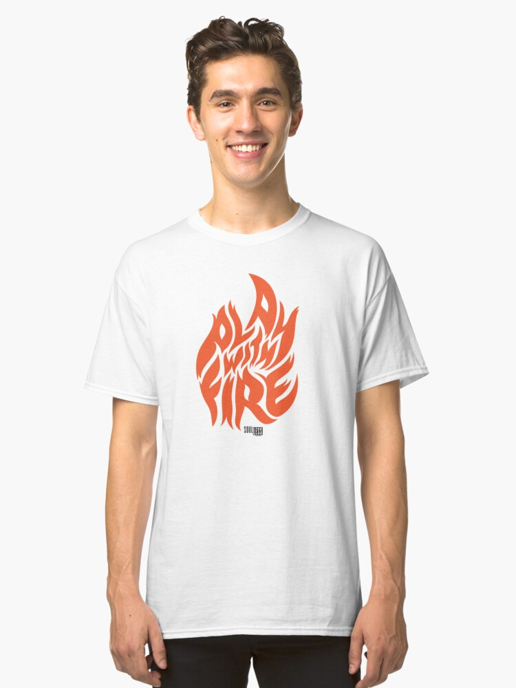 Play With Fire Classic T-Shirt Front