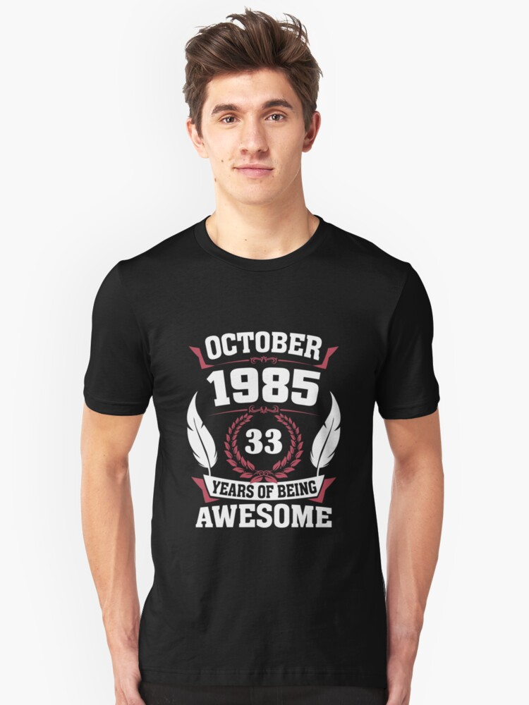 October 1985 33 years of being awesome Unisex T-Shirt Front