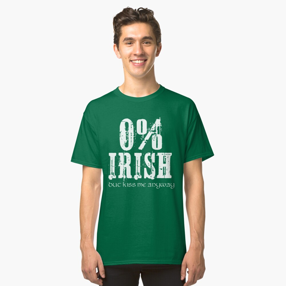 0% Irish But Kiss Me Anyway Funny St. Patrick's Day T-Shirt Classic T-Shirt Front