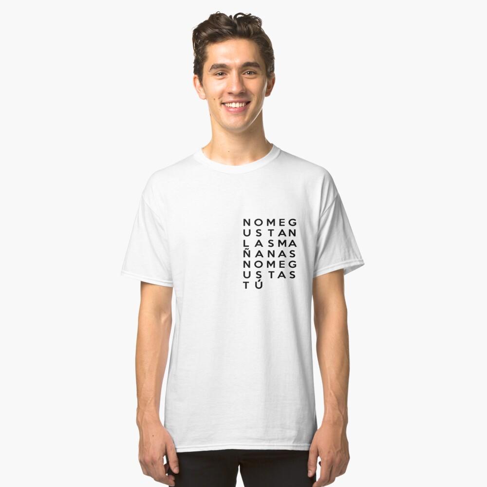 No me gustan las mañanas no me gustas tú Classic T-Shirt Front