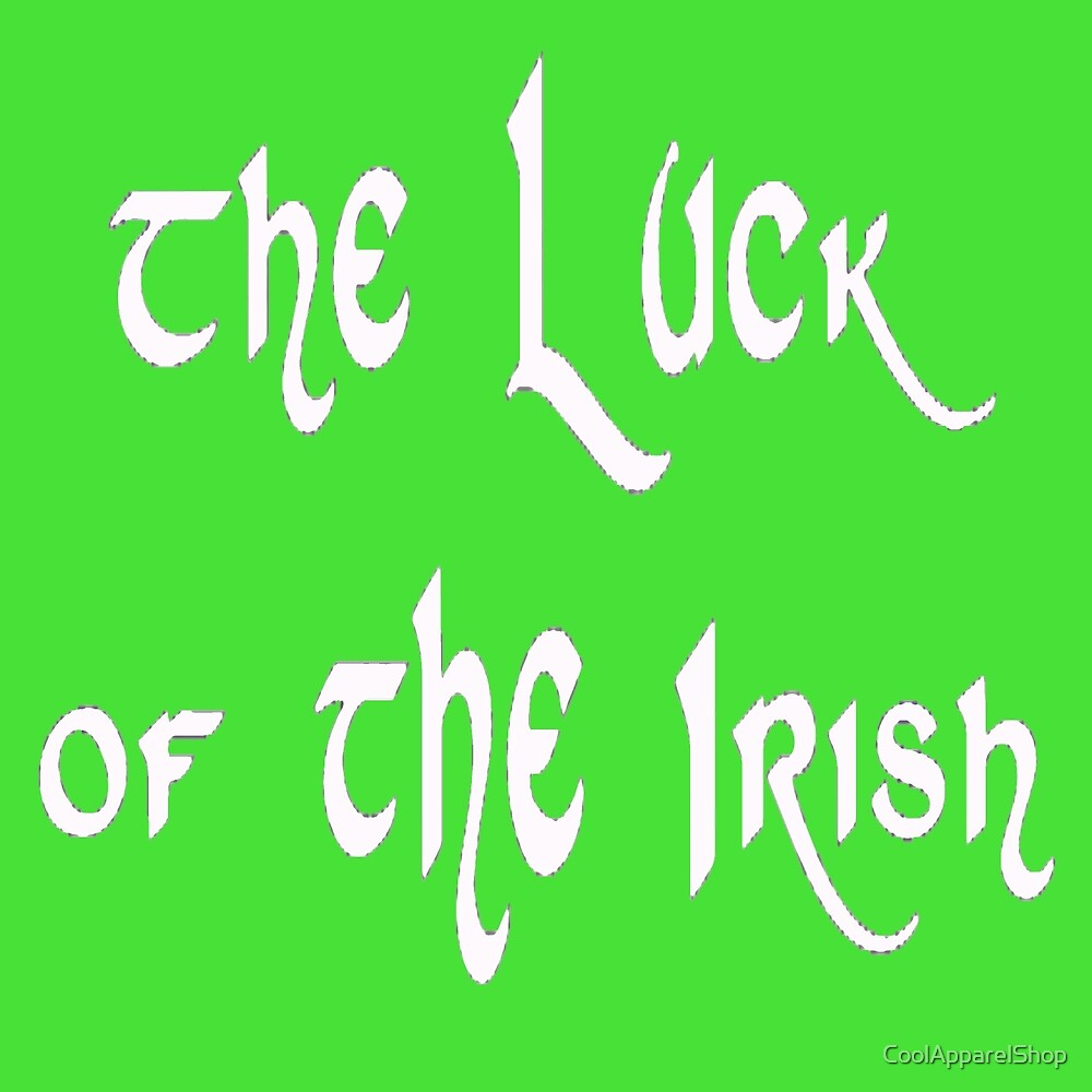 Luck of the Irish by CoolApparelShop