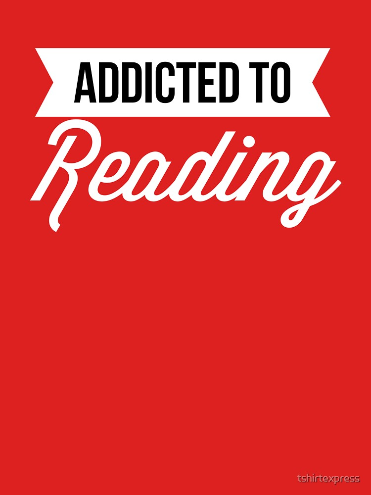 Addicted to Reading by tshirtexpress