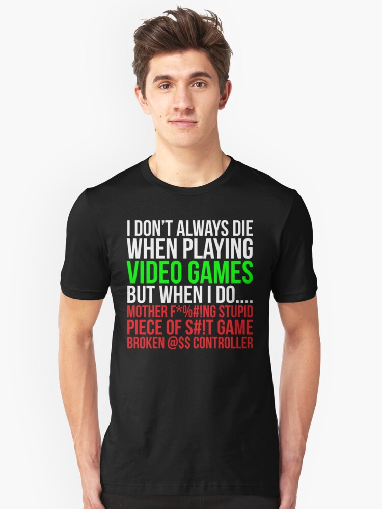 Funny Hilarious Video Gaming Gamer T-shirt Unisex T-Shirt Front