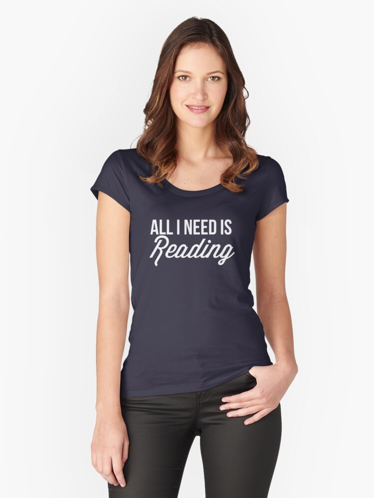 All I need is reading Women's Fitted Scoop T-Shirt Front