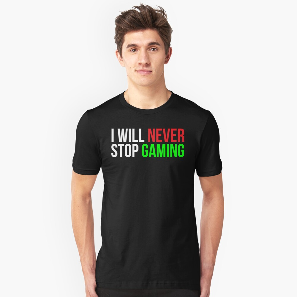 I will never stop gaming Funny T-shirt Unisex T-Shirt Front