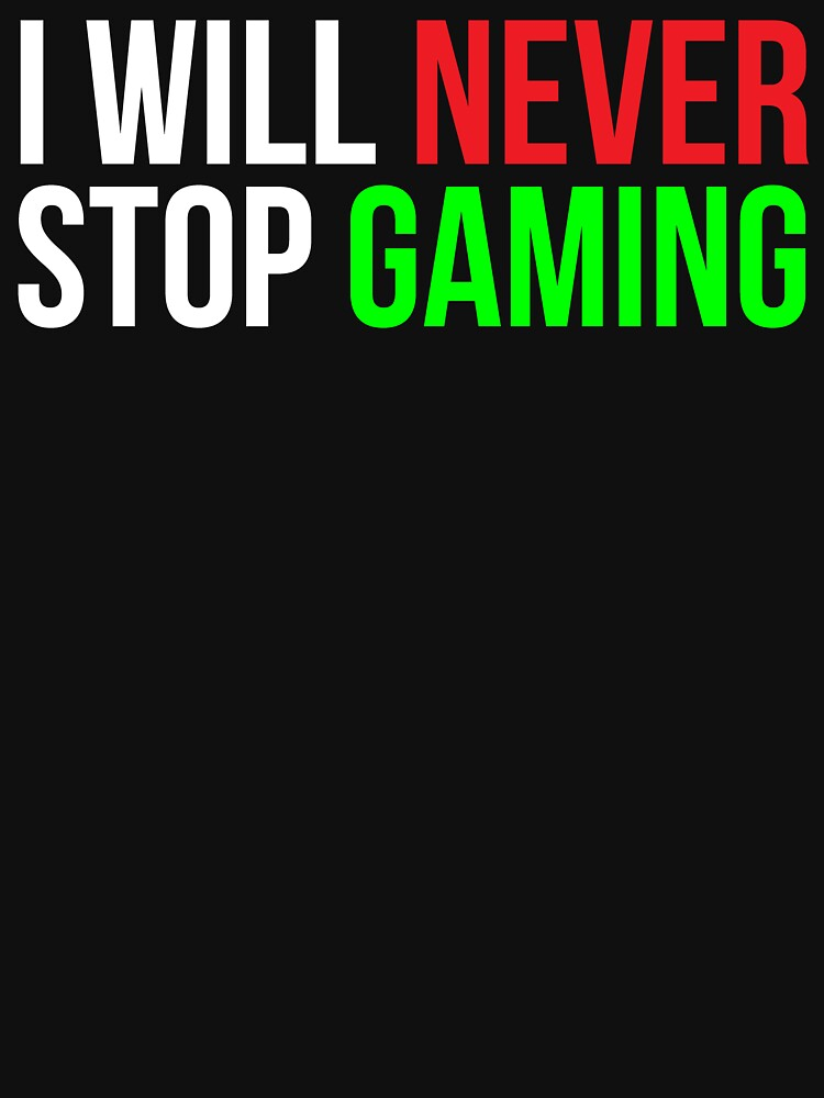 I will never stop gaming Funny T-shirt by zcecmza
