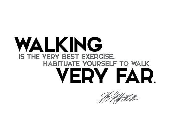 habituate yourself to walk very far - jefferson by razvandrc