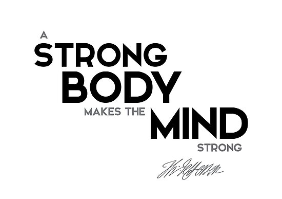 a strong body makes the mind strong - jefferson by razvandrc