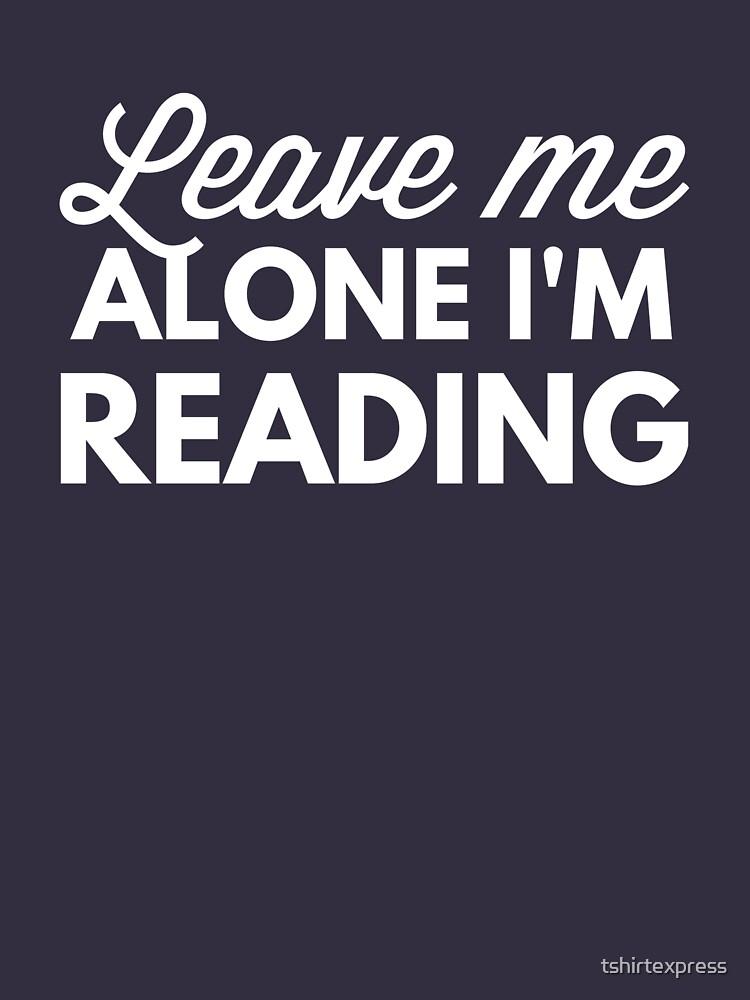 Leave me alone I'm Reading by tshirtexpress