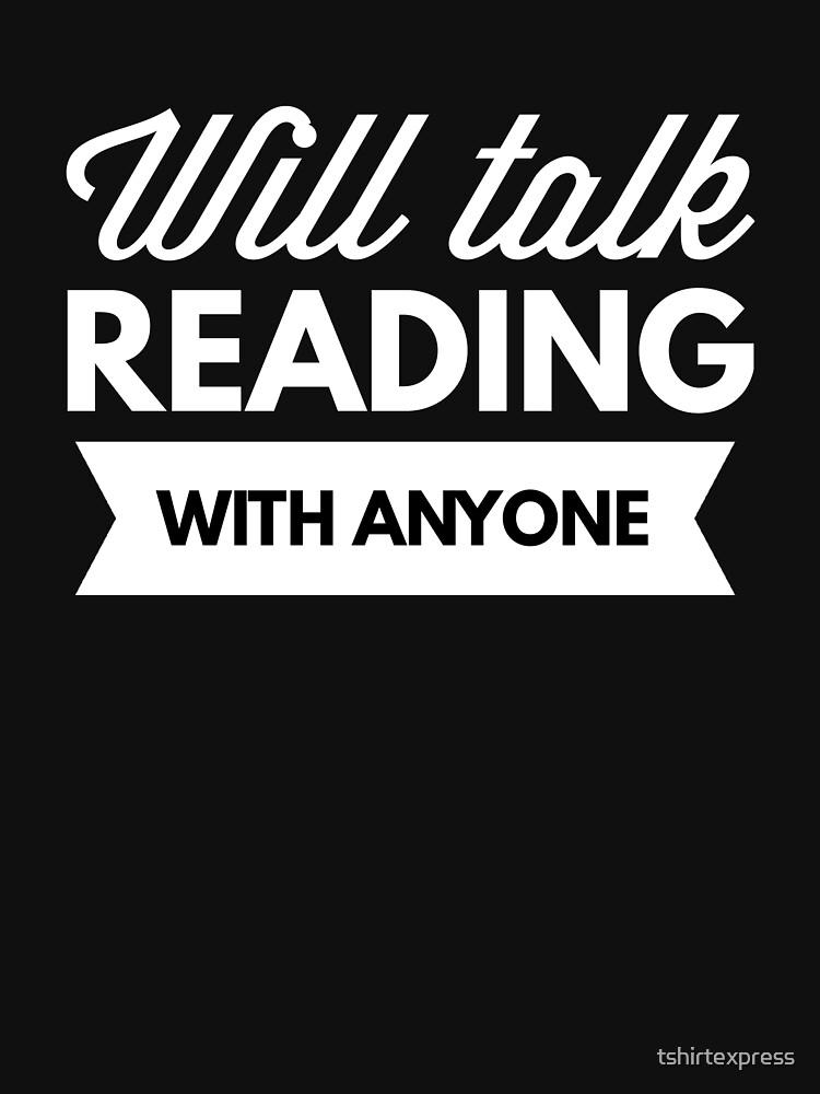 Will talk Reading with anyone by tshirtexpress
