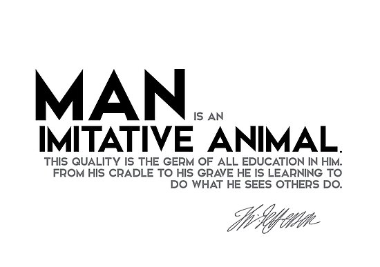 man is an imitative animal - jefferson by razvandrc