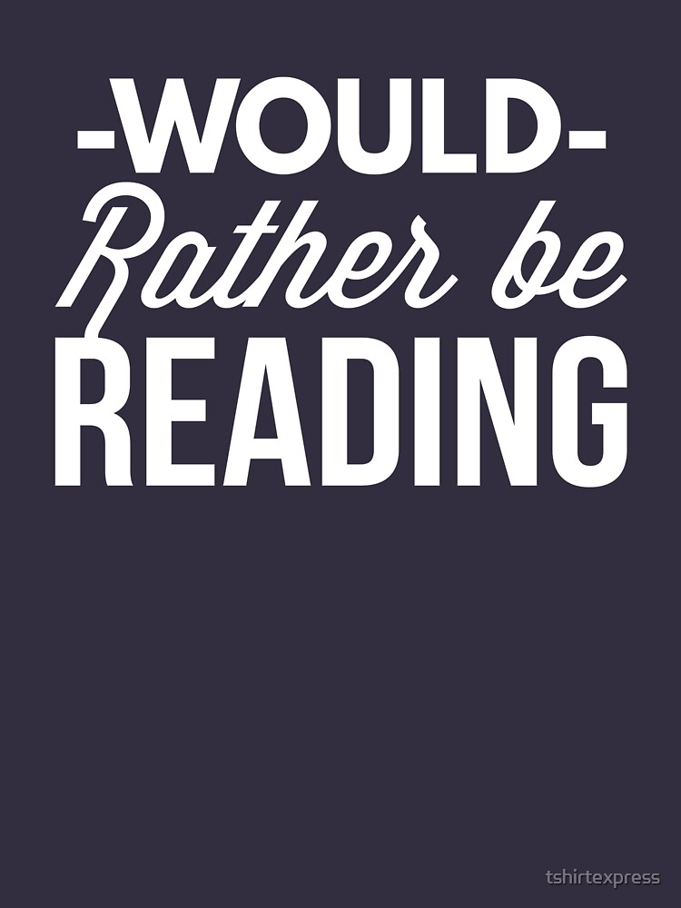Would rather be reading by tshirtexpress