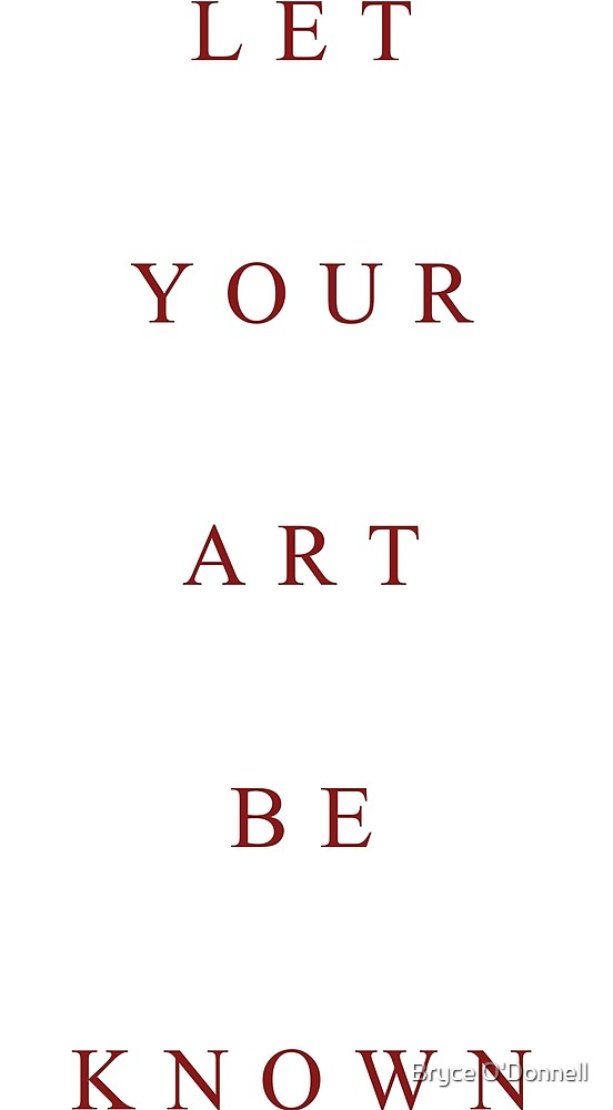 Let Your Art Be Known by Bryce O'Donnell