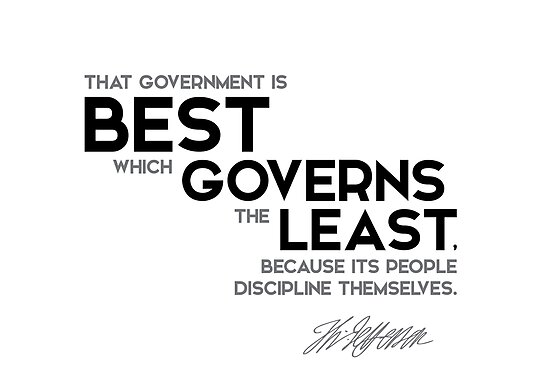 that government is best which governs the least - jefferson by razvandrc