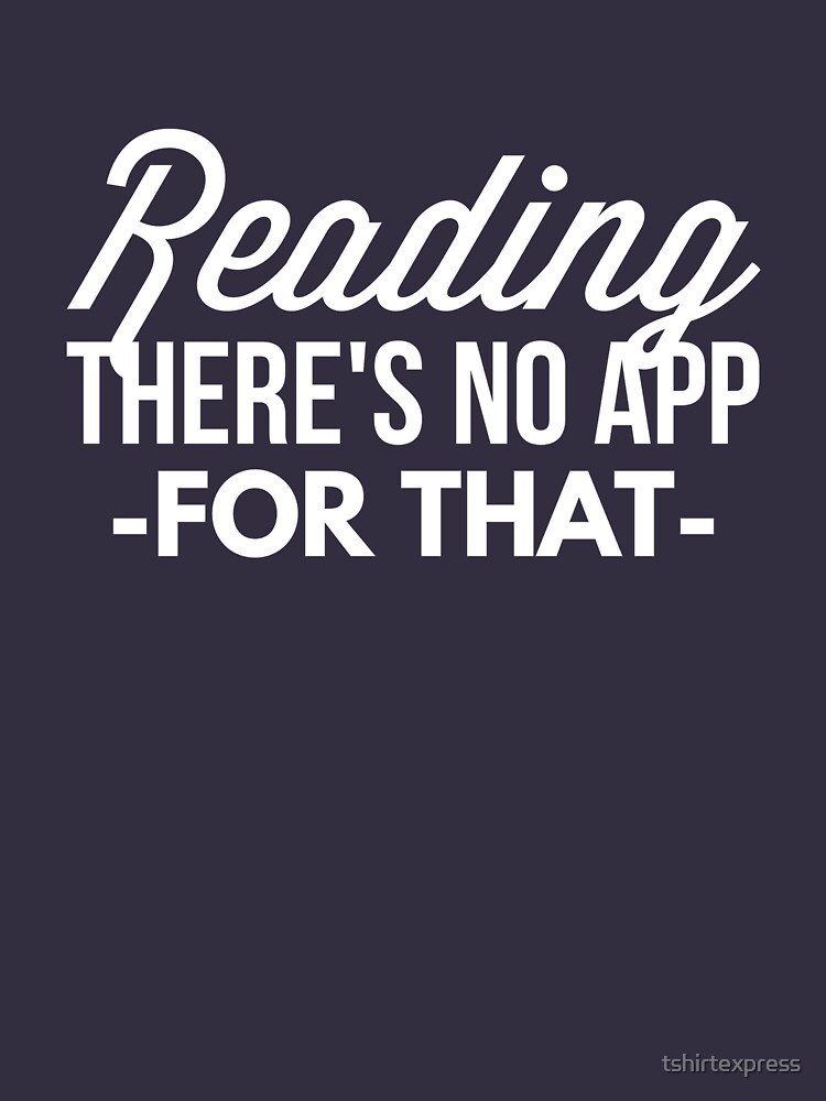 Reading there's no app for that by tshirtexpress